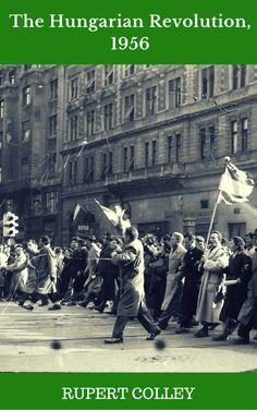 The Hungarian Revolution, 1956: