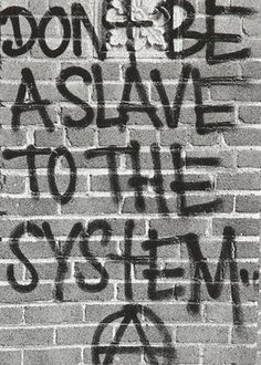 Don& Be A Slave To The System is part of Graffiti quotes - Graffiti Quotes, Vie Positive, Punk Rock, Slogan, Decir No, Street Art, Street Trash, Politics, Mindfulness