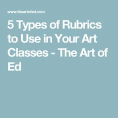 5 Types of Rubrics to Use in Your Art Classes - The Art of Ed