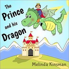 Children's Book: The Prince And His Dragon: Magical Rhyming Bedtime Story - Picture Book / Beginner Reader, About the Power of Friendship (for ages 3-7) (Top of the Wardrobe Gang Picture Books 5) by Melinda Kinsman