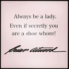 Shoe whore ツ Brian Atwood quote  #shoes #loveshoes  #fortheloveofshoes https://fortheloveofshoesllc.com/