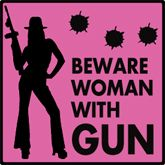 Beware Women With GUN!!