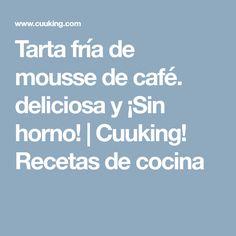 Tarta fría de mousse de café. deliciosa y ¡Sin horno! | Cuuking! Recetas de cocina Food And Drink, Queso, Gourmet, Mousse Cake, Tortilla Pie, Easy Recipes, Appetizers, Salads, Thermomix