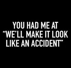 """You had me at """"we'll make it look like an accident"""""""