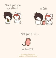 -Mimi I got you something! -A cat!! -Not just a cat.... A tatocat.