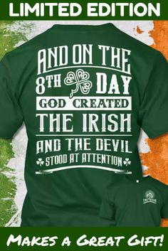 On the 8th day God Created IRISH! Limited Edition! - Limited edition. Order 2 or more for friends/family & save on shipping! Makes a great gift!