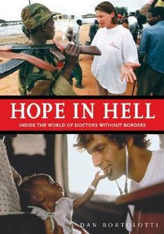 Hope in Hell: Inside the World of Doctors Without Borders by Dan Bortolotti