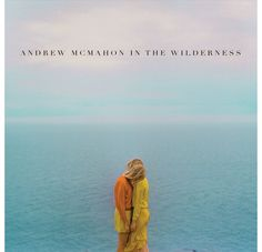 Andrew McMahon In the Wilderness - I cannot stop listening to this CD (thank you Spotify!).  It's amazing!