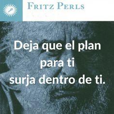 Fritz Perls. Deja que el plan para ti surja dentro de ti
