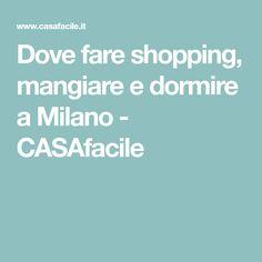 Dove fare shopping, mangiare e dormire a Milano - CASAfacile
