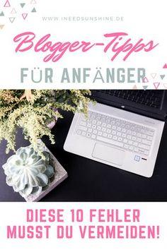 Bloggen: Tipps für Blogger. Anfänger-Fehler vermeiden & erfolgreich Bloggen als Beautyblog, Mamablog, Lifestyleblog auf www.ineedsunshine.de