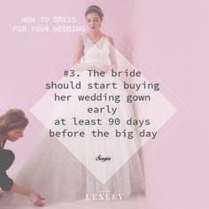 #3  How to Dress for your Wedding The bride should start buying her wedding gown early at least 90 days before the big day
