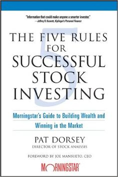 Amazon.com: The Five Rules for Successful Stock Investing: Morningstar's Guide to Building Wealth and Winning in the Market eBook: Pat Dorsey, Joe Mansueto: Kindle Store