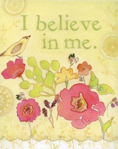 If you will not believe in yourself, who will??