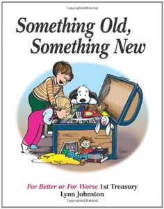 Something Old, Something New: For Better or For Worse 1st... https://www.amazon.com/dp/0740791397/ref=cm_sw_r_pi_dp_x_-9Thzb8B5H3FV