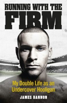 Running with the Firm by James Bannon.  In the true Crime section @ Canterbury Tales Bookshop / Book exchange / Cafe / Guesthouse, Pattaya..  'Of course I'm a f**king hooligan, you pr**k.  I am a hooligan...there I've said it...I'm a hooligan.  And, do you know why?  Because that's my f**king job.'  Get the picture?