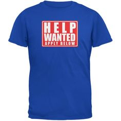 Help Wanted Apply Below Funny Royal Adult T-Shirt