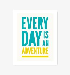 Every Day Is An Adventure print