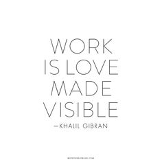 Work should NEVER be boring, stupid, machine-like, disrespectful of human values, toil let alone slavery. Work should allow us to express who we are, i.e. what we love in visible form. Work should be such that we could give it meaning and find purpose. {jy}