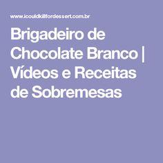 Brigadeiro de Chocolate Branco | Vídeos e Receitas de Sobremesas