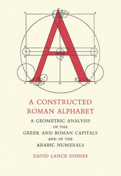 Constructed Roman Alphabet : A Geometric Analysis of the Roman Alphabet Including the Greek Characters and the Arabic Numerals, by David Lance Goines, David R. Roman Alphabet, Roman Letters, Font Alphabet, Handwritten Fonts, Script Fonts, Lettering Tutorial, Calligraphy Letters, Photoshop, Penmanship