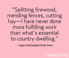 See what's country to more celebs and musicians: http://www.countryliving.com/homes/new-country-style    #quotes #words