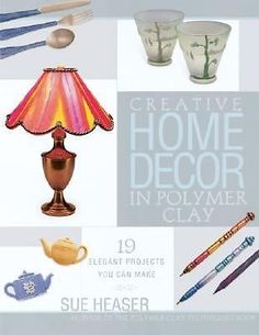 Creative Home Decor in Polymer Clay by Sue Heaser (2001, Paperback)