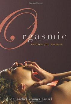 Orgasmic: Erotica for Women by Rachel Kramer Bussel, http://www.amazon.com/dp/1573444022/ref=cm_sw_r_pi_dp_6fD6qb1AM06R4
