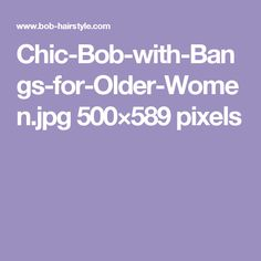 Chic-Bob-with-Bangs-for-Older-Women.jpg 500×589 pixels