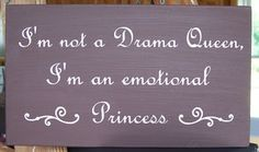 "I'm not a drama queen, I'm an emotional princess by CreateYourWoodSign.com Size is 9"" by 5"" Font is French script Dark brown background Our wooden plaques are created for enduring quality. Because we never use vinyl stickers on our wooden signs, you can expect the writing to last forever."
