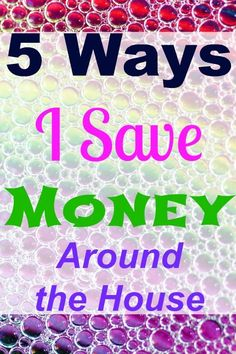 5 simple things I do to save money around the house