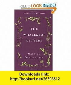 Whalestoe Letters (9780375714412) Mark Z. Danielewski , ISBN-10: 0375714413  , ISBN-13: 978-0375714412 ,  , tutorials , pdf , ebook , torrent , downloads , rapidshare , filesonic , hotfile , megaupload , fileserve