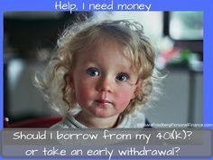 I need# money-Should I take a /search/?q=%23401k&rs=hashtag /search/?q=%23loan&rs=hashtag or 401k early withdrawal?