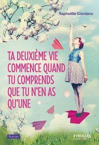 Ta deuxième vie commence quand tu comprends que tu n'en as qu'une, Raphaëlle Giodano ~ Le Bouquinovore