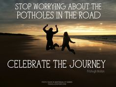 Stop worrying about the potholes in the road and celebrate the journey ~ Fitzhugh Mullan #travel #quotes #inspiration