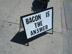 Bacon is the answer.