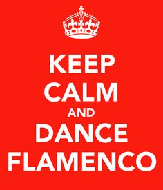 keep calm and do flamenco dancing - Google Search