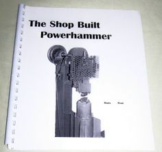 The Shop Built Powerhammer                                                                                                                                                                                 More