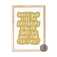 This much loved Peter Pan quote reads: 'Would you like an adventure now or shall we have our tea first?' A brilliant print for adventurous children.