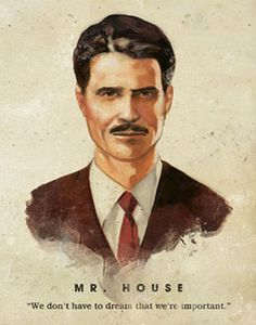 Mr. Robert House – de facto ruler of New Vegas Strip. He is the wealthy businessman that saved Vegas from nuclear holocaust during the Great War. Despite of his efforts, the city was not unscathed because he lacked the Platinum Chip, and he fell into a deep coma after a resultant life support system crash. Waking up centuries later, he took over the Strip and sought the Platinum Chip to upgrade his army. This time, he aims to maintain his hold on New Vegas against NCR and the Legion to…