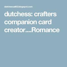 dutchess: crafters companion card creator....Romance