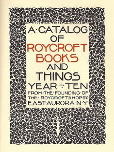 A Catalog of Roycroft Books (1905?), designed at the Roycroft workshop in East Aurora, New York. Influenced by William Morris's Arts and Crafts Movement, Elbert Hubbard established a crafts colony that sold books, textiles, and other products.