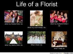 Life of a Florist... - Meme Generator What i do
