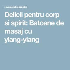 Delicii pentru corp si spirit: Batoane de masaj cu ylang-ylang Spirit