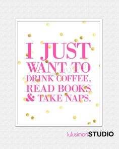 I Just Want To Drink Coffee, Read Books, & Take Naps - Reading Quote Print - Book Print - Book Quotes - Gift For Book Lovers - Pink and Gold...