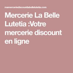 Mercerie La Belle Lutetia :Votre mercerie discount en ligne