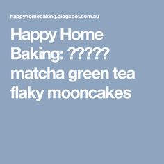 Happy Home Baking: 抹茶芋头酥 matcha green tea flaky mooncakes