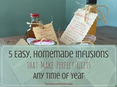 Homemade items make gift giving a meaningful act. In this post, I'll review how to make five easy infusions that are shelf stable, so they're ready to go any time of year for those unexpected moments when a handmade gift is just the thing you need.