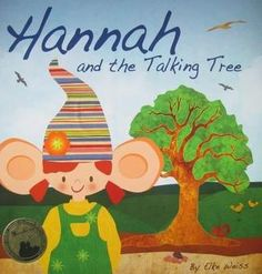 Hannah and the Talking Tree by Elke Weiss (children's book) (2010) When Hannah's tree friend is in danger of being cut down, Hannah runs to the city to try to get the community to listen to her about the need to save the tree.