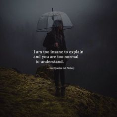 I am too insane to explain and you are too normal to understand. via (http://ift.tt/2nT2Mbe)